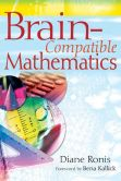 Book Cover Image. Title: Brain-Compatible Mathematics, Author: Diane Ronis