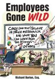 Book Cover Image. Title: Employees Gone Wild:  Crazy (and True!) Stories of Office Misbehavior, and What You Can Learn From the Mistakes of Others, Author: Richard Burton
