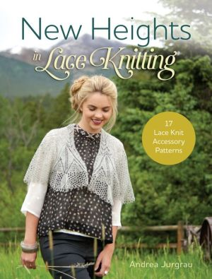 New Heights In Lace Knitting: 15 Knit Accessory Patterns