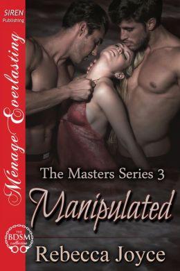 Manipulated [The Masters Series 3] (Siren Publishing Menage Everlasting)