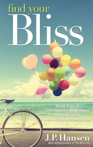 Find Your Bliss: Break Free of Self-Imposed Boundaries and Embrace a New World of Possibilities