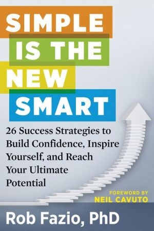 Simple Is the New Smart: 26 Success Strategies to Build Confidence, Inspire Yourself, and Reach Your Ultimate Potential