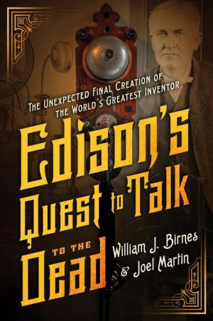 Edison's Quest to Talk to the Dead: The Unexpected Final Creation of the World's Greatest Inventor