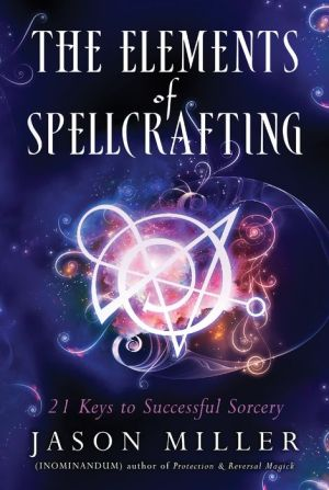 The Elements of Spellcasting: 21 Keys to Successful Sorcery