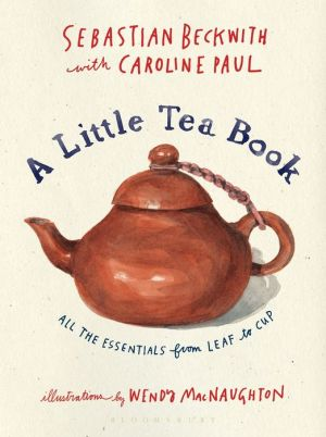 Book A Little Tea Book: All the Essentials from Leaf to Cup