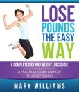 Book Cover Image. Title: Lose Pounds the Easy Way:  A Complete Diet and Weight Loss Guide: A Practical Guide on How to Lose Pounds, Author: Mary Williams