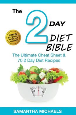 2 Day Diet Bible: The Ultimate Cheat Sheet & 70 2 Day Diet Recipes (With Diet Diary & Workout Planner)