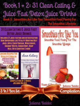 31 Clean Eating & Juice Fast Detox Juice Drinks (Best Clean Eating Recipes) + Smoothies Are Like You: Smoothie Food Poetry For The Smoothie Lifestyle - Poem A Day Book (Poem For Mom & Smoothie Gift & Smoothie Guide For Beginners in Rhymes, Verses & Quotes