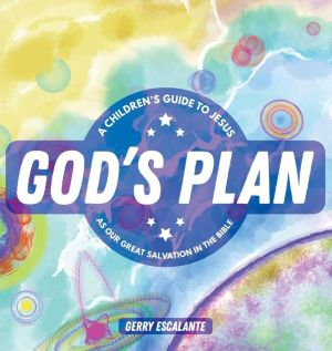 God's Plan: A Children's Guide to Jesus As Our Great Salvation in the Bible