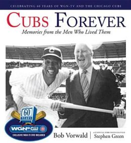 Cubs Forever: Memories from the Men Who Lived Them
