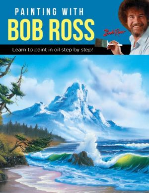 Book Painting with Bob Ross: Learn to paint in oil step by step!