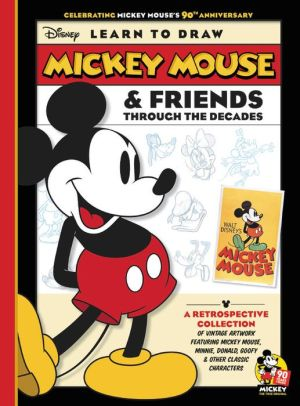 Learn to Draw Mickey Mouse & Friends Through the Decades: Celebrating Mickey Mouse's 90th Anniversary: A retrospective collection of vintage artwork featuring Mickey Mouse, Minnie, Donald, Goofy & other classic characters