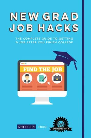 New Grad Job Hacks: The Complete Guide to Getting a Job After You Finish College
