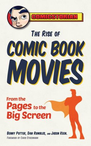 Comic Book Movies!: The Greatest Superhero Movies of All Time