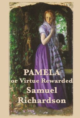 the importance of virtue in pamela a novel by samuel richardson Samuel richardson's pamela, or virtue rewarded, first published in 1740, is widely regarded as the first english novel it was certainly the first bestseller, hyped, saluted, and scorned in equal measure.