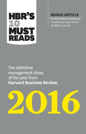 HBR's 10 Must Reads 2016: The Definitive Management Ideas of the Year from Harvard Business Review (with bonus McKinsey Award-Winning article