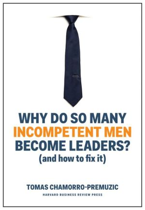Book Why Do So Many Incompetent Men Become Leaders?: (And How to Fix It)