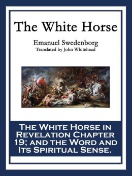 White Horse: The White Horse in Revelation Chapter 19; and the Word and Its Spiritual Sense