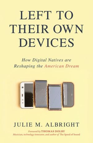 Book Left to Their Own Devices: How Digital Natives Are Reshaping the American Dream|Hardcover