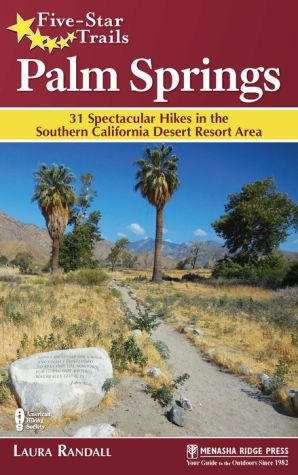 Five-Star Trails: Palm Springs: Your Guide to the Area's Most Beautiful Trails
