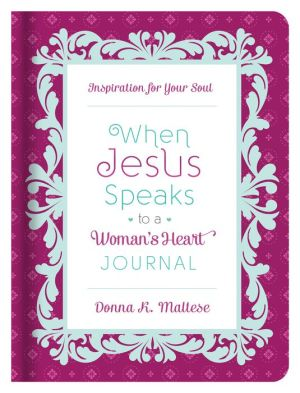 When Jesus Speaks to a Woman's Heart Journal: Inspiration for Your Soul