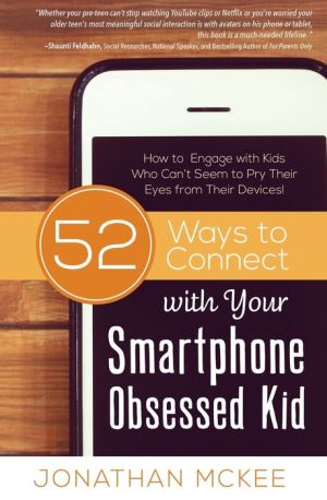 52 Ways to Connect with Your Smartphone Obsessed Kid: How to Engage with Kids Who Cann«¢p