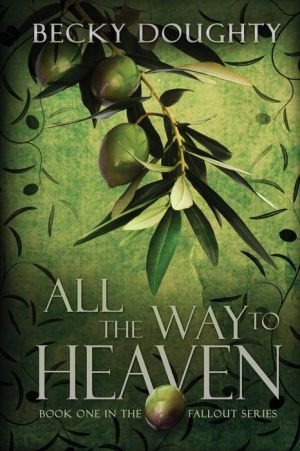 All the Way to Heaven: Book One of the Fallout Series