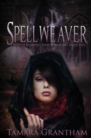 Spellweaver: Olive Kennedy, Fairy World M.D. Book Two