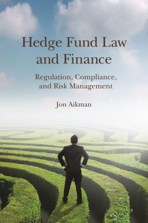 Hedge Fund Law and Finance: Regulation, Compliance, and Risk Management