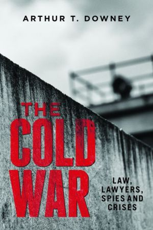 The Cold War: Law, Lawyers, Politics, and Spies