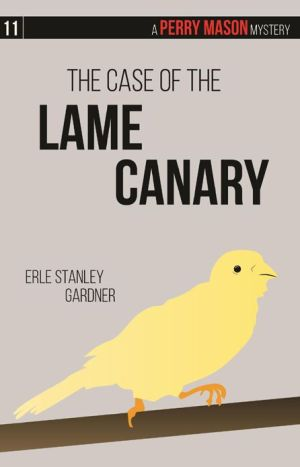 The Case of the Lame Canary: A Perry Mason Mystery #11