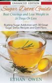 Book Cover Image. Title: Sugar Detox Guide:  Beat Cravings and Lose Weight in 21 Days Or Less (with Audio): Busting Sugar Addiction with 30 Great Sugar Detox Recipes and Diet Plans, Author: Ethan Owen