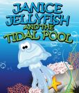 Janice Jellyfish and Tidal Pool: Children's Books and Bedtime Stories For Kids Ages 3-8 for Fun Loving Kids