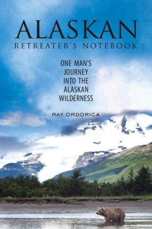 The Alaskan Retreater's Notebook: One Man's Journey into the Alaskan Wilderness