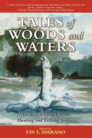 Tales of Woods and Waters: An Anthology of Classic Hunting and Fishing Stories