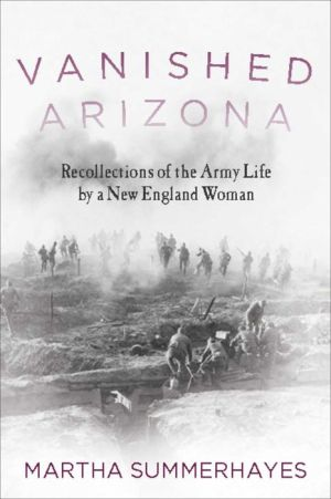 Vanished Arizona: Recollections of the Army Life by a New England Woman
