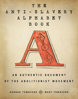 The Anti-Slavery Alphabet Book: An Authentic Document of the Abolitionist Movement