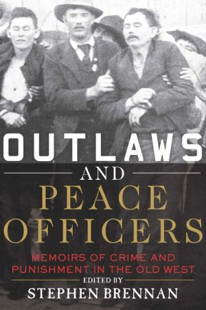 Outlaws and Peace Officers: Memoirs of Crime and Punishment in the Old West