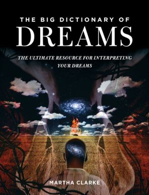 The Big Dictionary of Dreams: The Ultimate Resource for Interpreting Your Dreams