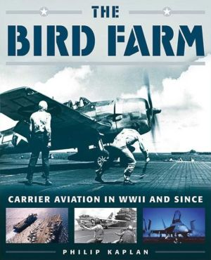 The Bird Farm: Carrier Aviation and Naval Aviators--A History and Celebration