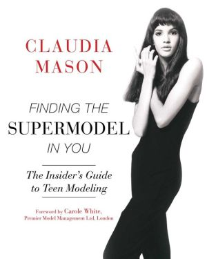 Finding the Supermodel in You: The Insider's Guide to Teen Modeling