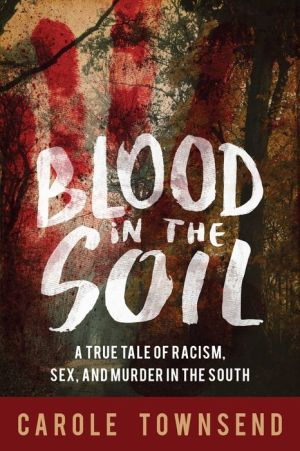 Blood in the Soil: A True Tale of Racism, Pornography, and Murder in the South