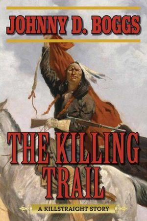 The Killing Trail: A Killstraight Story