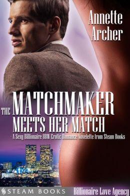 The Matchmaker Meets Her Match - A Sexy Billionaire BBW Erotic Romance Novelette from Steam Books