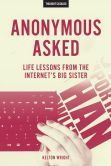 Book Cover Image. Title: Anonymous Asked:  Life Lessons from the Internet's Big Sister, Author: Kelton Wright