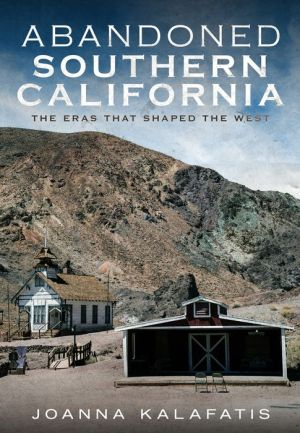 Abandoned Southern California: The Eras That Shaped the West