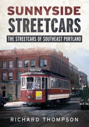 Book Sunnyside Streetcars: The Streetcars of Southeast Portland, Oregon