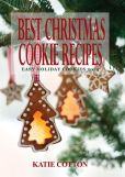Book Cover Image. Title: Best Christmas Cookie Recipes:  Easy Holiday Cookies 2014, Author: Katie Cotton