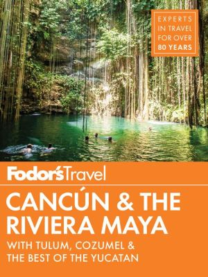 Book Fodor's Cancun & The Riviera Maya: with Tulum, Cozumel & the Best of the Yucatan