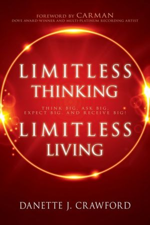 Limitless Thinking, Limitless Living: Think Big, Ask Big, Expect Big, and Receive Big!